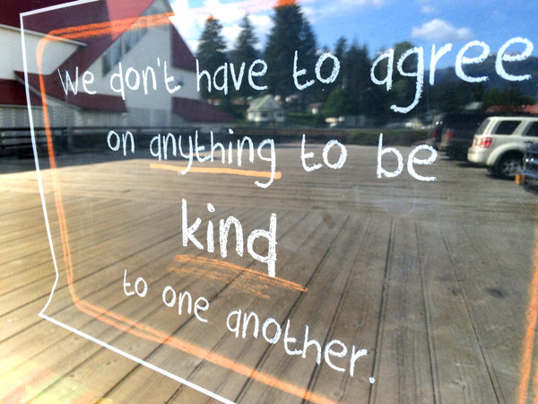 This sign in a Petersburg, Alaska window sets the rule for our discussion. Do you agree?