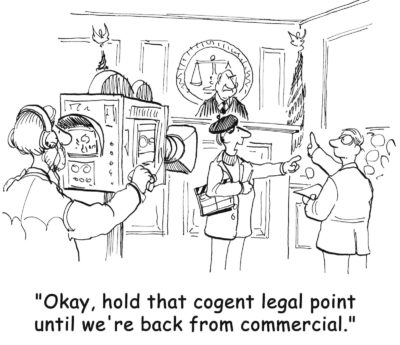 """""""Okay, hold that cogent legal point until we're back from commercial."""""""